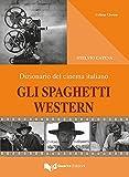Gli spaghetti western. Dizionario del cinema italiano