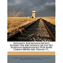 Algemeine Kirchengeschichte: Enthalt Die Kirchengeschichte Des Siebenten Jahrhunderts Vom Jahre Christi 600 Bis 626, Volume 17...