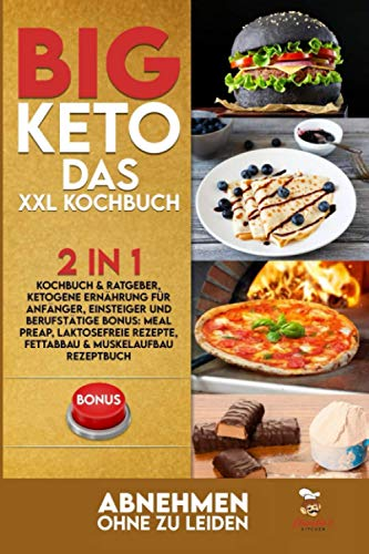 BIG KETO – Das XXL Kochbuch: 2in1: Kochbuch & Ratgeber, ketogene Ernährung für Anfänger, Einsteiger und Berufstätige BONUS: Meal preap, Laktosefreie Rezepte, Fettabbau & Muskelaufbau Rezeptbuch