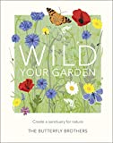Wild Your Garden: Create a sanctuary for nature (English Edition)