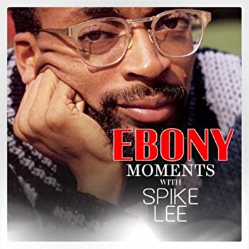 Spike Lee Interview with Ebony Moments