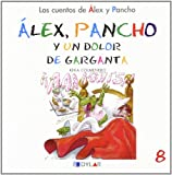 ALEX Y PANCHO Y UN DOLOR DE GARGANTA - C 8: �lex y Pancho y un dolor de garganta (Los cuentos de �lex y Pancho)