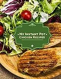 My Instant Pot Chicken Recipes: A Blank Insta Pot Recipe Book