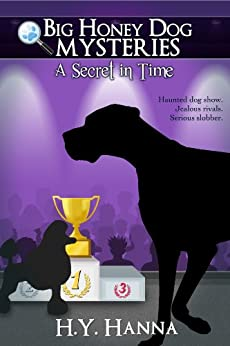 A Secret in Time (Big Honey Dog Mysteries Book 2) by [H.Y. Hanna]