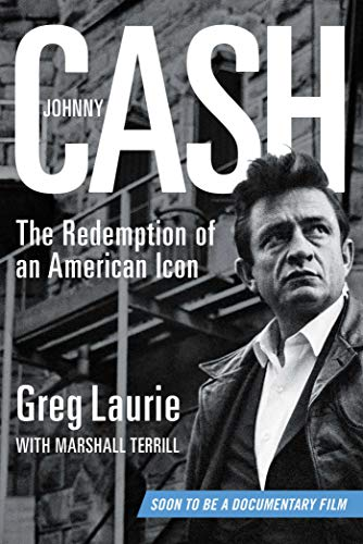 Johnny Cash The Redemption Of An American Icon Kindle Edition By Laurie Greg Religion Spirituality Kindle Ebooks Amazon Com