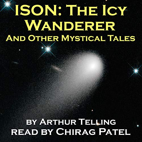 ISON, the Icy Wanderer     And Other Mystical Tales              By:                                                                                                                                 Arthur Telling                               Narrated by:                                                                                                                                 Chirag Patel                      Length: 3 hrs and 13 mins     1 rating     Overall 3.0