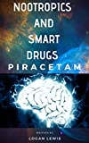 Nootropics and smart drugs: Full guide of Piracetam,improve your brain,improve cognition