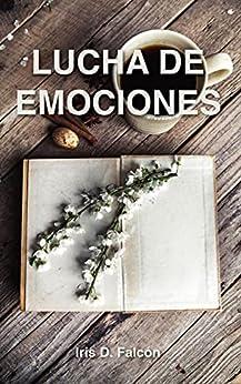 Lucha de emociones (Spanish Edition) by [Iris D. Falcón]