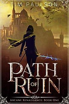 Path of Ruin: An Epic Fantasy Adventure Series (Arcane Renaissance Book 1) by [Tim Paulson]
