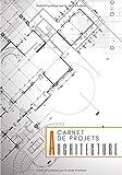 Carnet de Projets Architecture: Livret D'Architecte Pour Vos Projets D'Architectures et Constructions | Gardez une Trace et Enregistrez Les Plans, Nom ... et Services et Plus sur 100 fiches détaillées