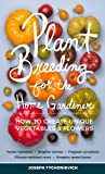 Image of Plant Breeding for the Home Gardener: How to Create Unique Vegetables and Flowers