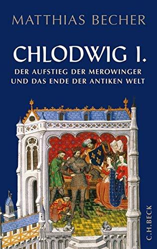 Chlodwig I.: Der Aufstieg der Merowinger und das Ende der antiken Welt: Der Aufstieg der Merowinger in der antiken Welt
