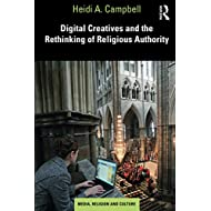 Digital Creatives and the Rethinking of Religious Authority (Media, Religion and Culture)