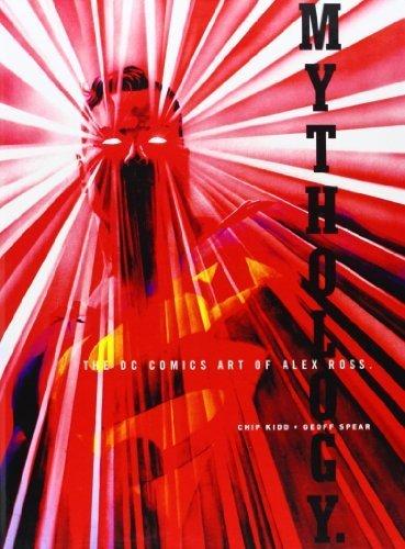 Mythology: The Dc Comics Art of Alex Ross by Ross, Alex, Kidd, Chip, Spear, Geoff (2008) Library Binding