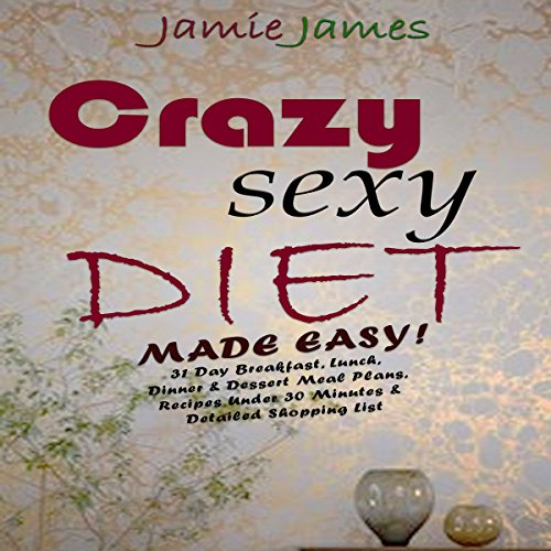 Crazy Sexy Diet Made Easy!: 21 Day Cleanse Breakfast, Lunch, Dinner &