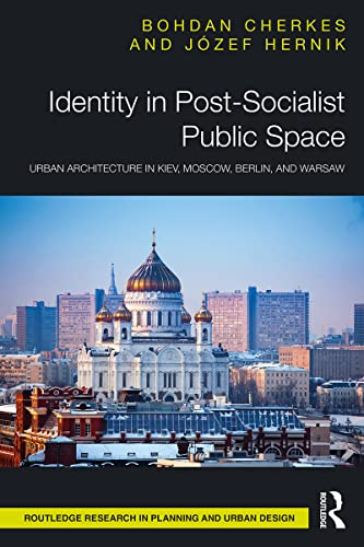 Identity in Post-Socialist Public Space: Urban Architecture in Kiev, Moscow, Berlin, and Warsaw (English Edition)