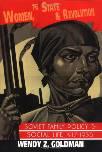 Women, the State and Revolution: Soviet Family Policy and Social Life, 1917 1936 (Cambridge Russian, Soviet and Post-Soviet Studies, Band 90)