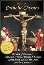 Top 7 Catholic Classics: On Loving God, The Cloud of Unknowing, Dialogue of Saint Catherine of Siena, The Imitation of Christ, Interior Castle, Dark Night ... of God (Top Christian Classics Book 3)