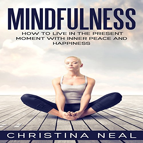 Mindfulness: How to Live in the Present Moment with Inner Peace and Happiness audiobook cover art