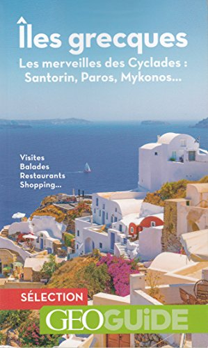 Îles grecques: Les merveilles des Cyclades:Santorin, Paros, Mykonos...