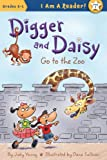 Digger and Daisy Go to the Zoo (I Am a Reader!: Digger and Daisy)