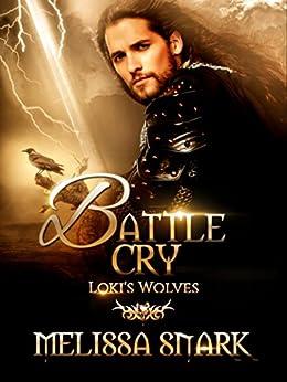 Battle Cry: Loki's Wolves (Ragnarok: Doom of the Gods Book 3) by [Melissa Snark, M.S. MacKnight]
