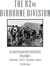 The 82nd Airborne Division: A Photographic History Volume 1: Training, Sicily, Salerno, Anzio