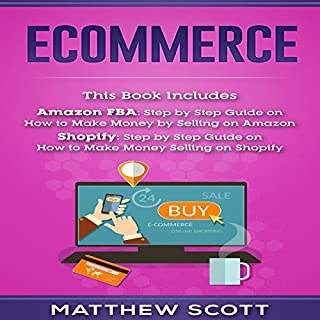 Page de couverture de Ecommerce: Amazon FBA - Step by Step Guide on How to Make Money Selling on Amazon | Shopify: Step by Step Guide on How to Make Money Selling on Shopify