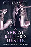A Serial Killer's Desire: A Dark Erotic Romance (Heart Of Darkness Book 1)