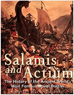 Salamis and Actium: The History of the Ancient World's Most Famous Naval Battles