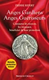 Anges Gardiens, Anges Guérisseurs - Comment les trouver, les invoquer, bénéficier de leur protection