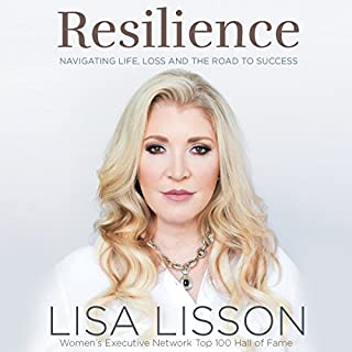 Resilience     Navigating Life, Loss, and the Road to Success              Written by:                                                                                                                                 Lisa Lisson                               Narrated by:                                                                                                                                 Vanessa Johansson                      Length: 5 hrs and 1 min     11 ratings     Overall 4.6