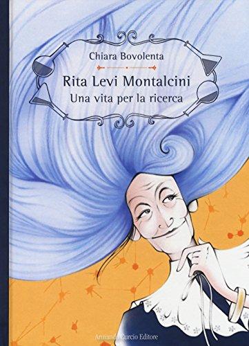 Rita Levi Montalcini. Una vita per la ricerca. Ediz. a colori