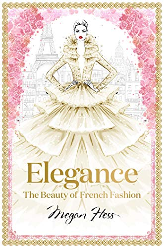 Elegance: The Beauty of French Fashion (Megan Hess: The Masters of Fashion) (English Edition)