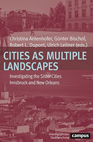 Cities as Multiple Landscapes: Investigating the Sister Cities Innsbruck and New Orleans (Interdisziplinäre Stadtforschung)