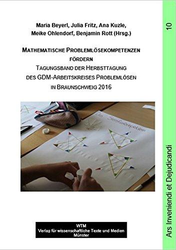 Mathematische Problemlösekompetenzen fördern: Tagungsband der Herbsttagung des GDM-Arbeitskreises Problemlösen in Braunschweig 2016 (Ars Inveniendi et Dejudicandi)
