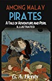 Among Malay Pirates : a Tale of Adventure and Peril G. A. Henty (Illustrated) (English Edition)
