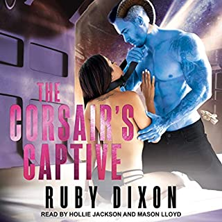 The Corsair's Captive     Corsairs Series, Book 1              By:                                                                                                                                 Ruby Dixon                               Narrated by:                                                                                                                                 Hollie Jackson,                                                                                        Mason Lloyd                      Length: 4 hrs and 5 mins     9 ratings     Overall 4.7