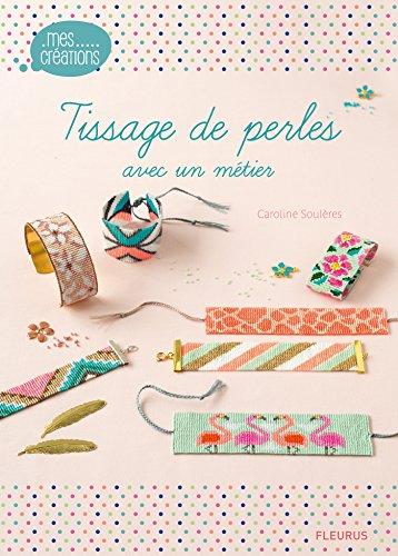 Tissage de perles avec un métier (Mes créations t. 13) (French Edition)