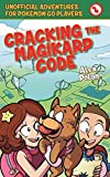 Cracking the Magikarp Code: Unofficial Adventures for Pokémon GO Players, Book Four: 04 (Unofficial Adventures for Pokemon GO Pla)