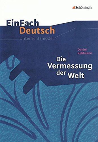 EinFach Deutsch Unterrichtsmodelle: Daniel Kehlmann: Die Vermessung der Welt: Gymnasiale Oberstufe