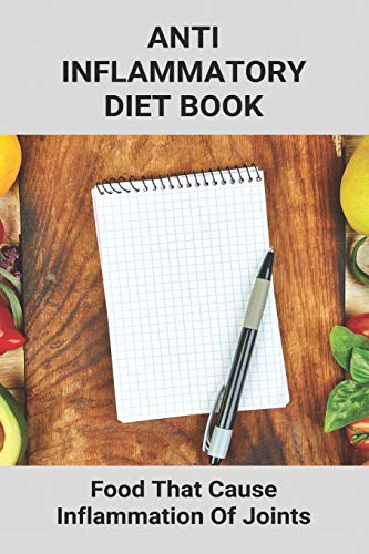 Anti Inflammatory Diet Book: Foods That Cause Inflammation Of Joints: Anti Inflammatory Bowl Recipes