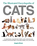 The Illustrated Encyclopedia of Cats: A Visual Directory of Cat Breeds, Plus Practical Information on Breeding, Training, and Care