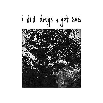 i did drugs and got sad