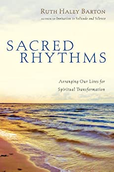 Sacred Rhythms: Arranging Our Lives for Spiritual Transformation (Transforming Resources) by [Ruth Haley Barton]
