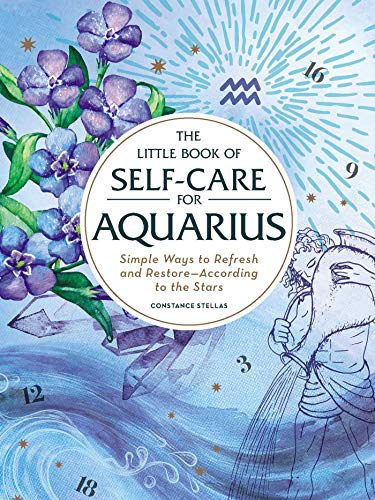 The Little Book Of Self-Care For Aquarius: Simple Ways To Refresh And Restore_According To The Stars (Astrology Self-Care)