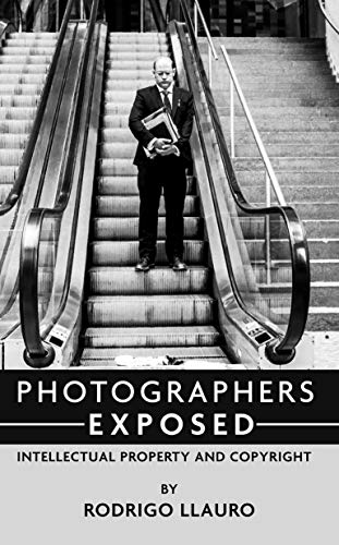 Photographers Exposed: Intellectual Property and Copyright (English Edition)