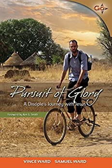 Pursuit of Glory: A Disciple's Journey with Jesus by [Vince Ward, Samuel Ward]