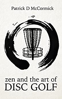 Zen and the Art of Disc Golf by [Patrick McCormick]