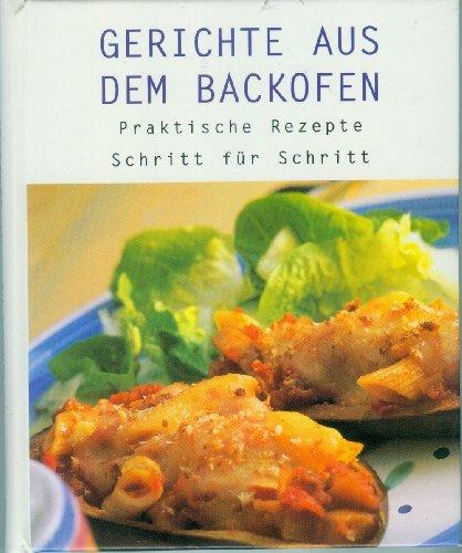 Gerichte aus dem Backofen - Praktische Rezepte - Schritt für Schritt